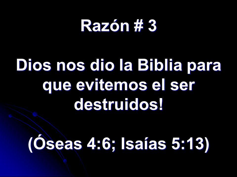 Razón # 3 Dios nos dio la Biblia para que evitemos el ser destruidos! (Óseas 4:6; Isaías 5:13)