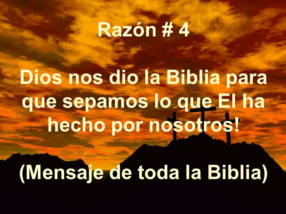 Razón # 4 Dios nos dio la Biblia para que sepamos lo que El ha hecho por nosotros! (Mensaje de toda la Biblia)
