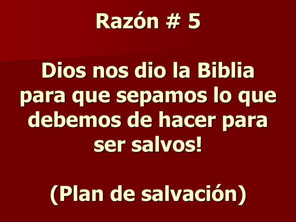 Razón # 5 Dios nos dio la Biblia para que sepamos lo que debemos de hacer para ser salvos! (Plan de salvación)