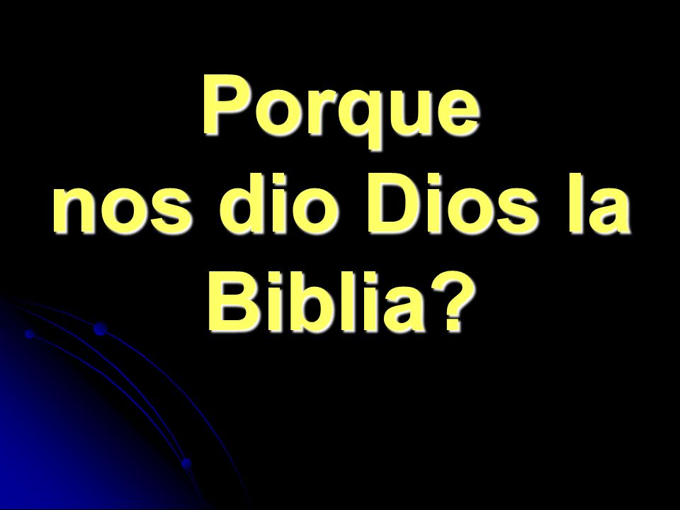Porque nos dio Dios la Biblia?