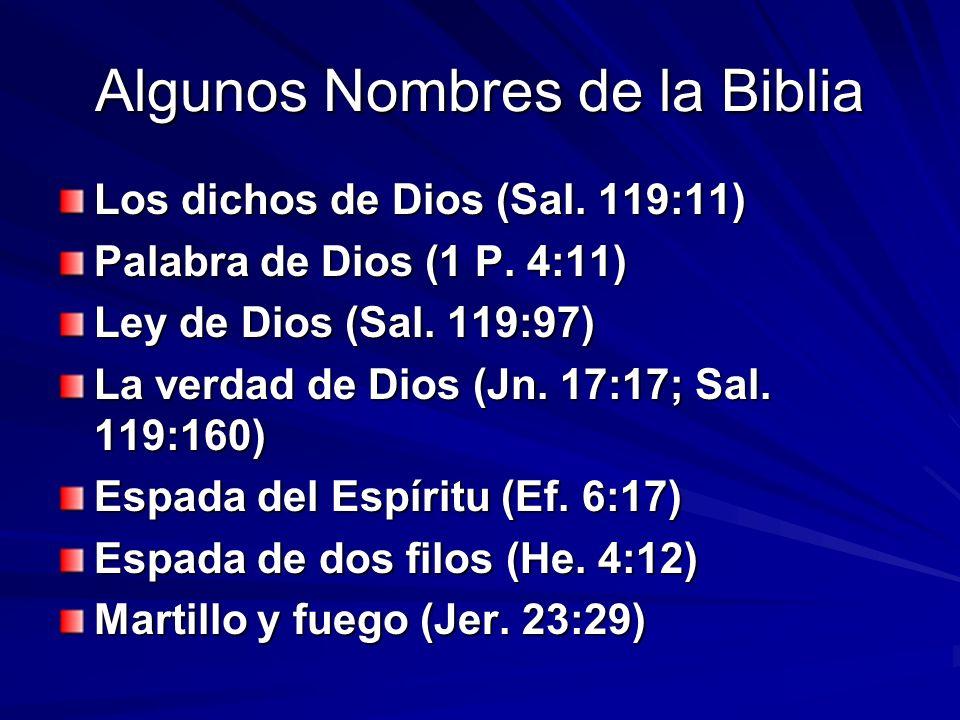 Algunos Nombres de la Biblia Los dichos de Dios (Sal. 119:11) Palabra de Dios (1 P. 4:11) Ley de Dios (Sal. 119:97) La verdad de Dios (Jn. 17:17; Sal.