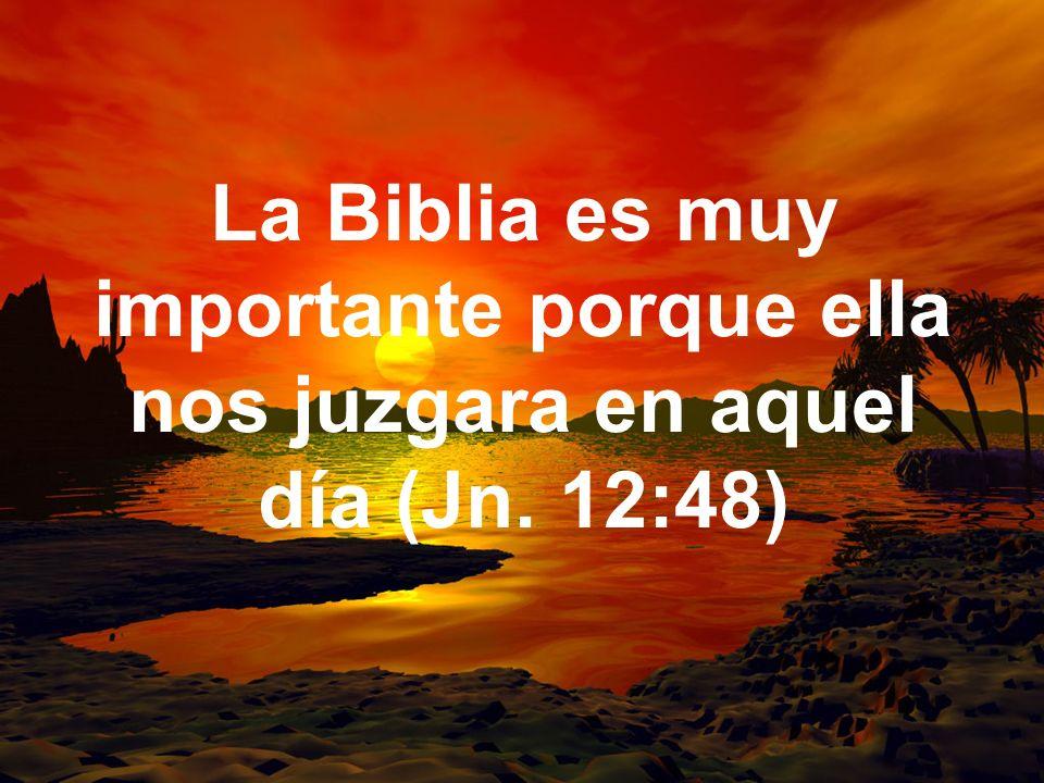 La Biblia es muy importante porque ella nos juzgara en aquel día (Jn. 12:48)
