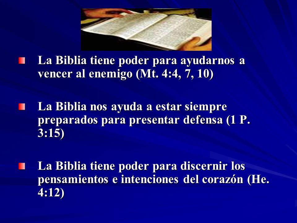 La Biblia tiene poder para ayudarnos a vencer al enemigo (Mt. 4:4, 7, 10) La Biblia nos ayuda a estar siempre preparados para presentar defensa (1 P.