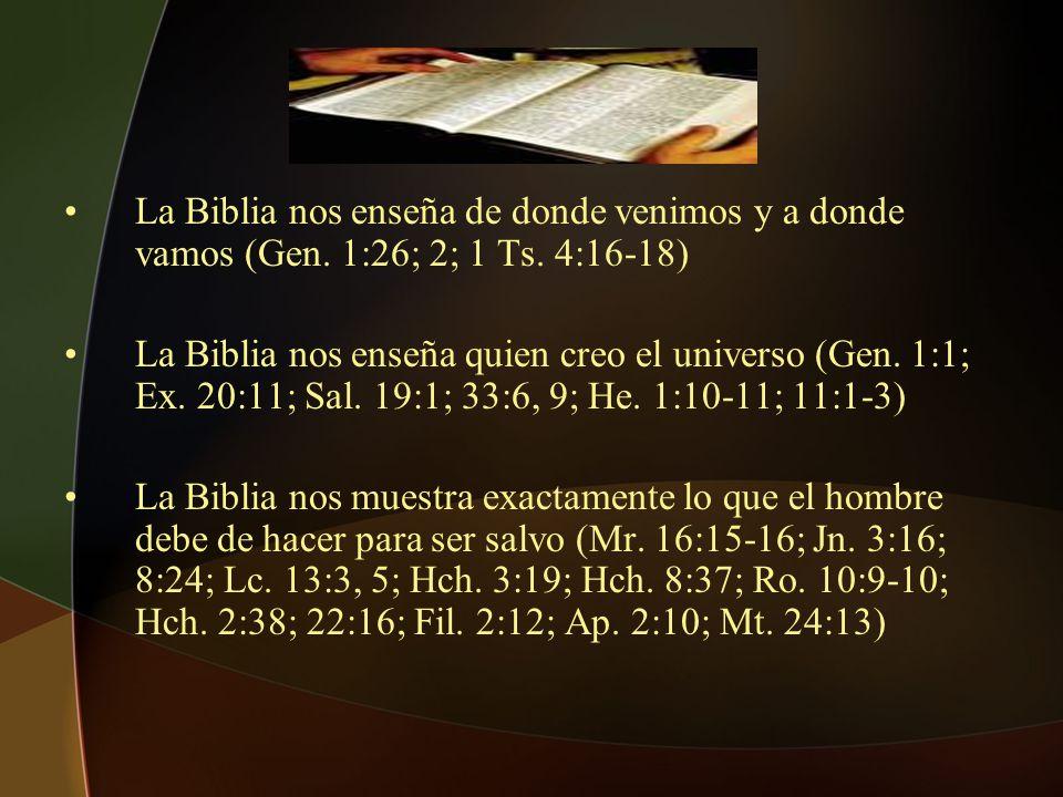 La Biblia nos enseña de donde venimos y a donde vamos (Gen. 1:26; 2; 1 Ts. 4:16-18) La Biblia nos enseña quien creo el universo (Gen. 1:1; Ex. 20:11;