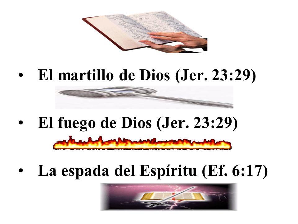 El martillo de Dios (Jer. 23:29) El fuego de Dios (Jer. 23:29) La espada del Espíritu (Ef. 6:17)