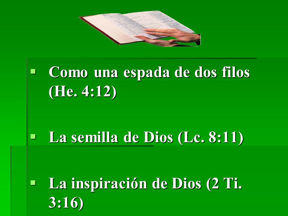 Como una espada de dos filos (He. 4:12) Como una espada de dos filos (He. 4:12) La semilla de Dios (Lc. 8:11) La semilla de Dios (Lc. 8:11) La inspira