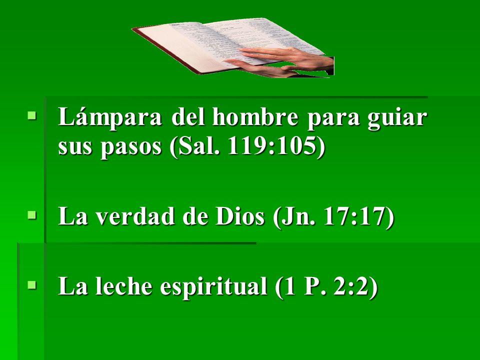 Lámpara del hombre para guiar sus pasos (Sal. 119:105) Lámpara del hombre para guiar sus pasos (Sal. 119:105) La verdad de Dios (Jn. 17:17) La verdad