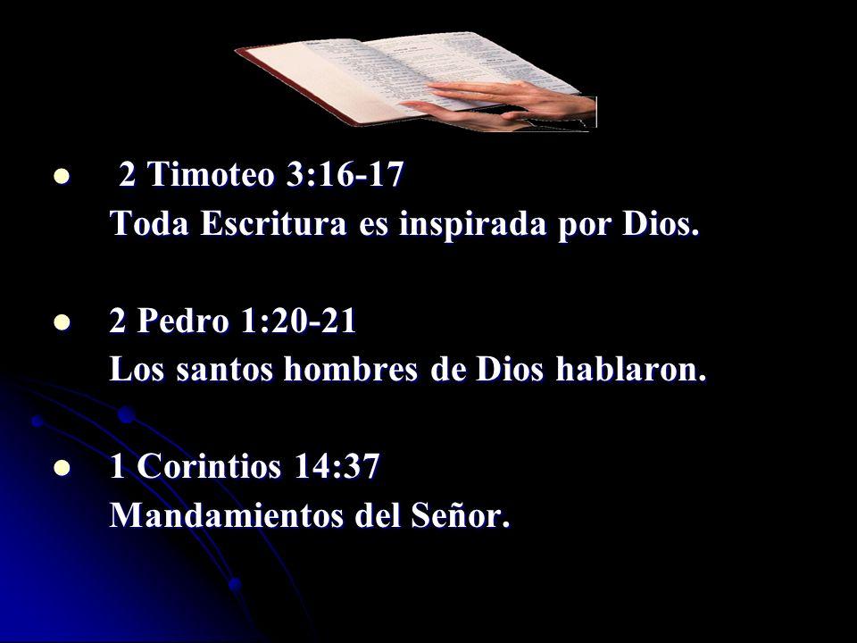 2 Timoteo 3:16-17 2 Timoteo 3:16-17 Toda Escritura es inspirada por Dios. 2 Pedro 1:20-21 2 Pedro 1:20-21 Los santos hombres de Dios hablaron. 1 Corin