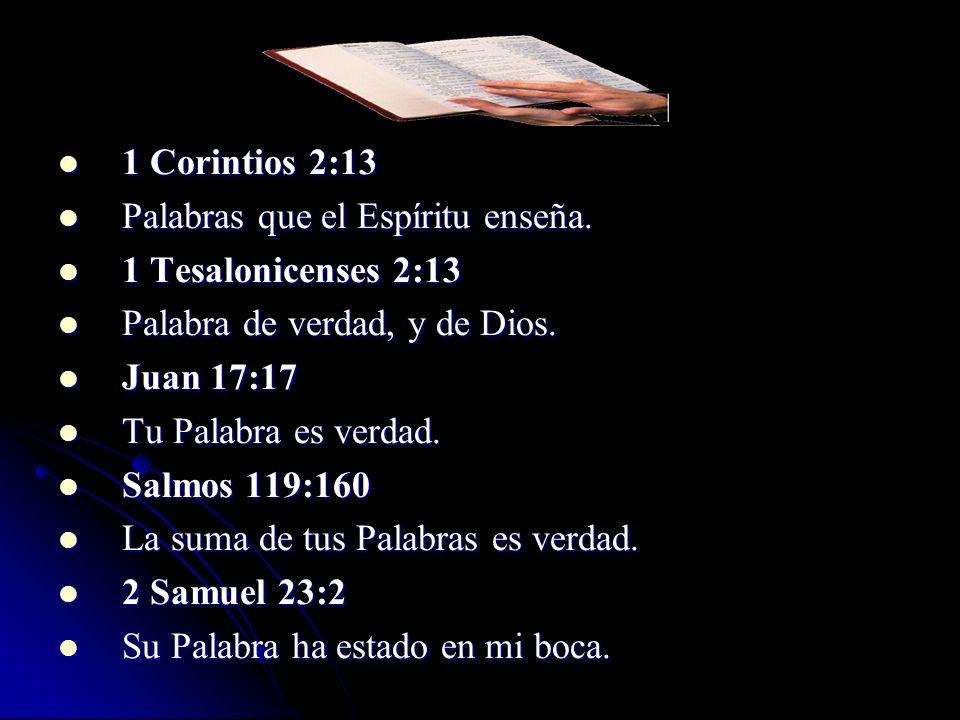 1 Corintios 2:13 1 Corintios 2:13 Palabras que el Espíritu enseña. Palabras que el Espíritu enseña. 1 Tesalonicenses 2:13 1 Tesalonicenses 2:13 Palabr