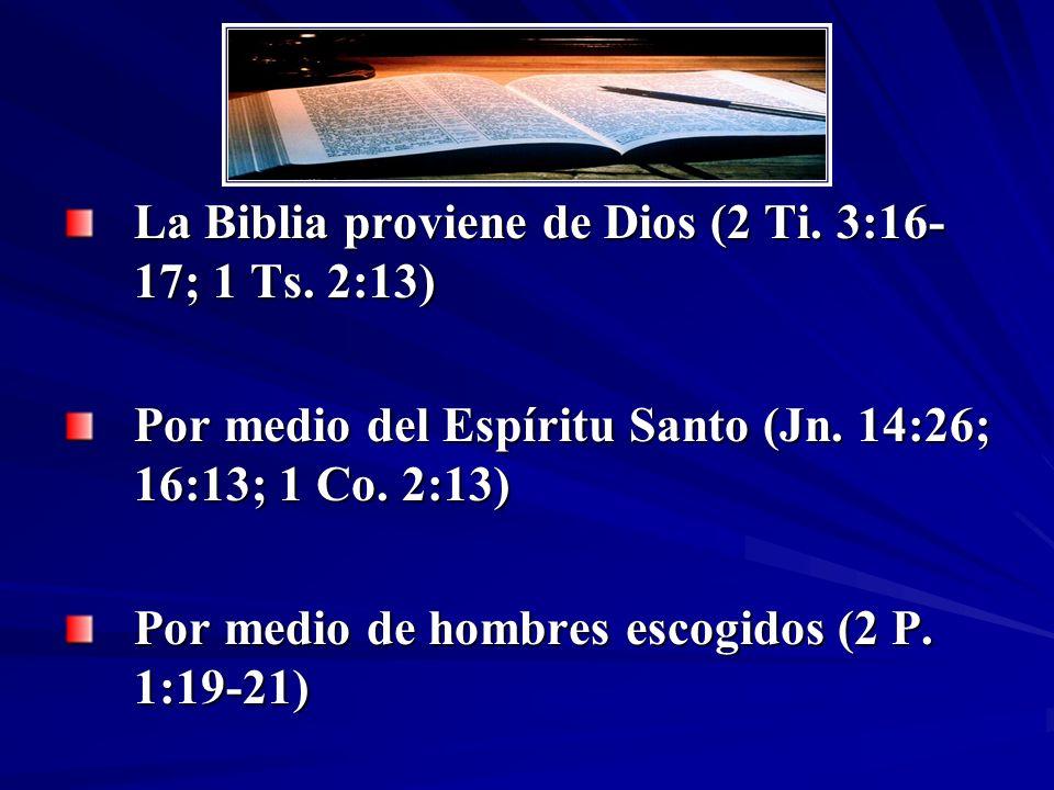 La Biblia proviene de Dios (2 Ti. 3:16- 17; 1 Ts. 2:13) Por medio del Espíritu Santo (Jn. 14:26; 16:13; 1 Co. 2:13) Por medio de hombres escogidos (2