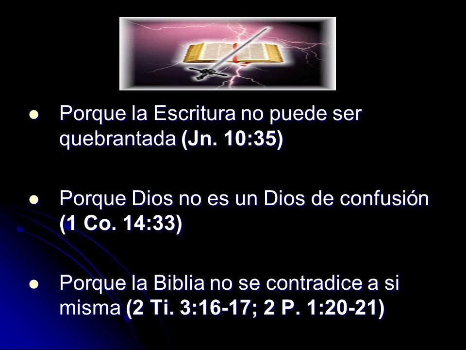 Porque la Escritura no puede ser quebrantada (Jn. 10:35) Porque la Escritura no puede ser quebrantada (Jn. 10:35) Porque Dios no es un Dios de confusi