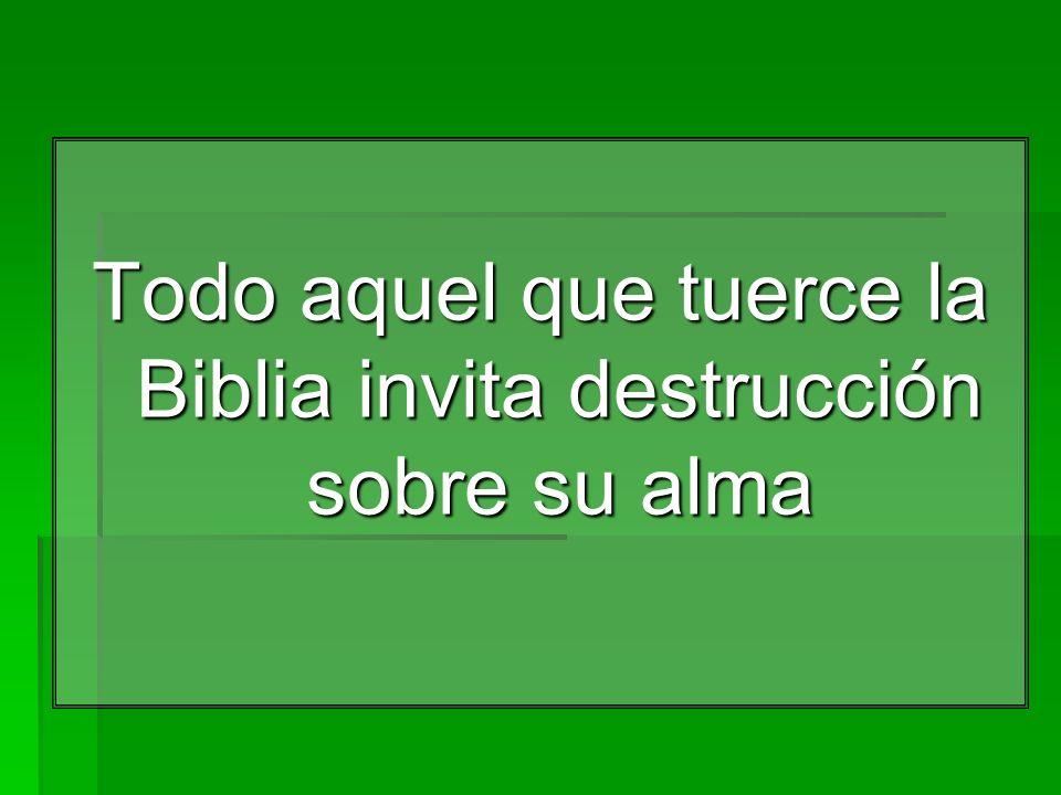 Todo aquel que tuerce la Biblia invita destrucción sobre su alma