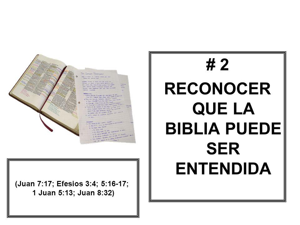 # 2 RECONOCER QUE LA BIBLIA PUEDE SER ENTENDIDA (Juan 7:17; Efesios 3:4; 5:16-17; 1 Juan 5:13; Juan 8:32)