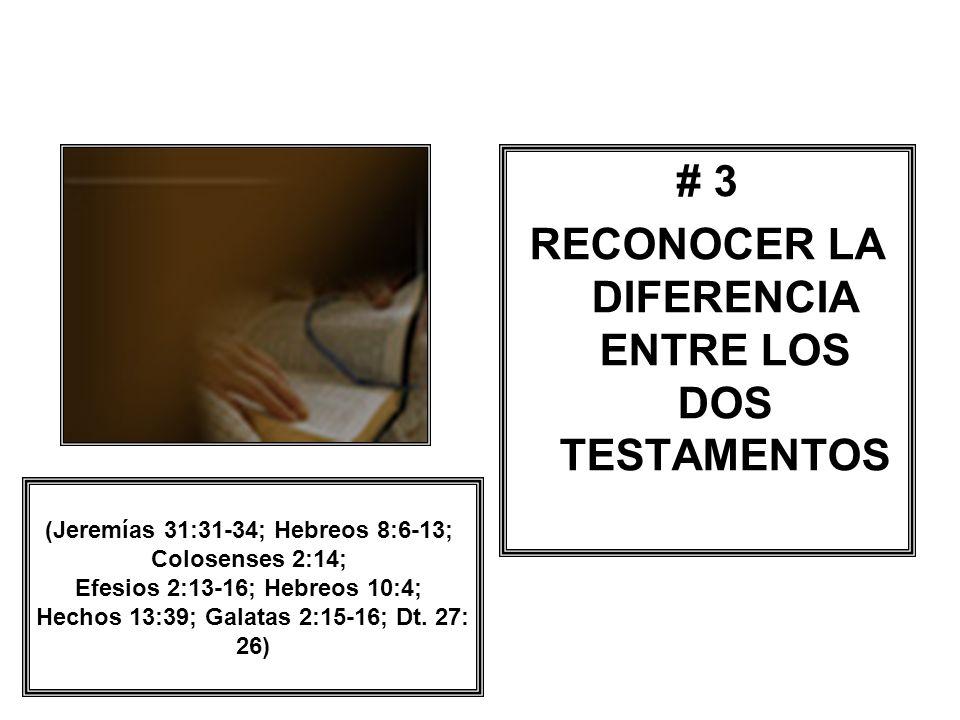 # 3 RECONOCER LA DIFERENCIA ENTRE LOS DOS TESTAMENTOS (Jeremías 31:31-34; Hebreos 8:6-13; Colosenses 2:14; Efesios 2:13-16; Hebreos 10:4; Hechos 13:39
