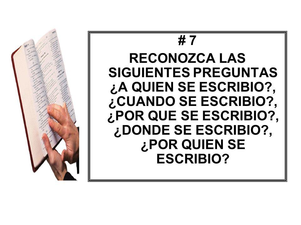 # 7 RECONOZCA LAS SIGUIENTES PREGUNTAS ¿A QUIEN SE ESCRIBIO?, ¿CUANDO SE ESCRIBIO?, ¿POR QUE SE ESCRIBIO?, ¿DONDE SE ESCRIBIO?, ¿POR QUIEN SE ESCRIBIO