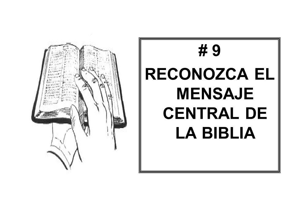 # 9 RECONOZCA EL MENSAJE CENTRAL DE LA BIBLIA