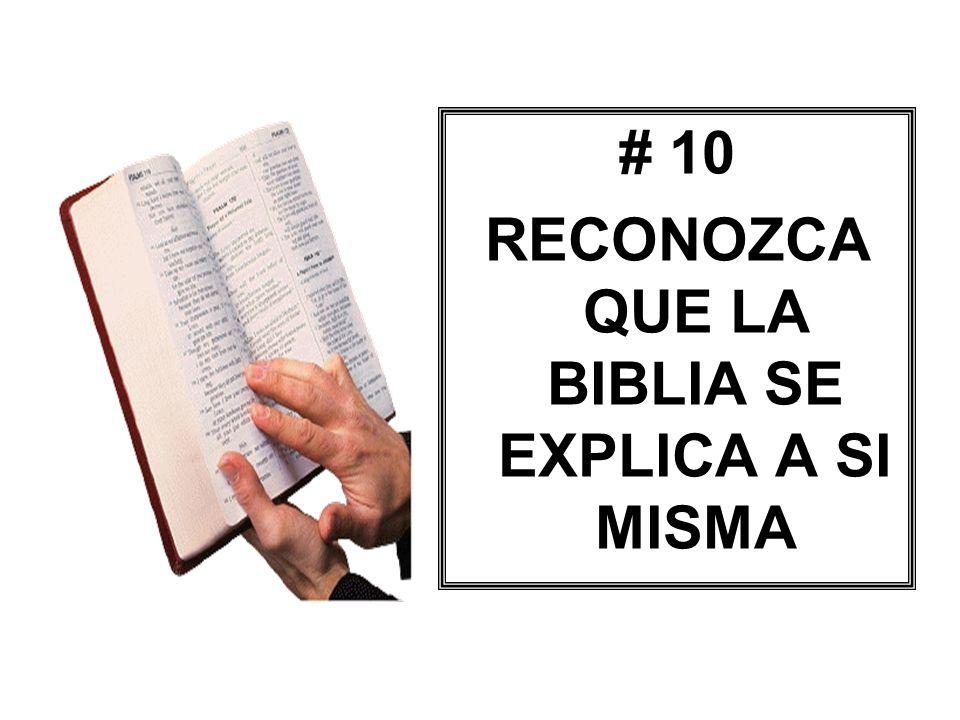# 10 RECONOZCA QUE LA BIBLIA SE EXPLICA A SI MISMA