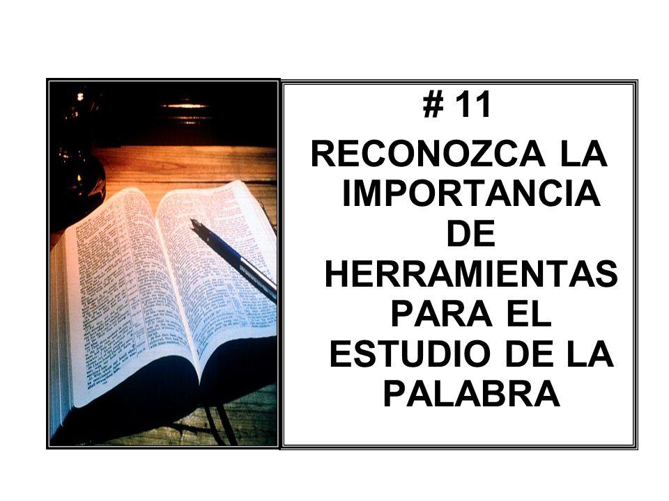 # 11 RECONOZCA LA IMPORTANCIA DE HERRAMIENTAS PARA EL ESTUDIO DE LA PALABRA