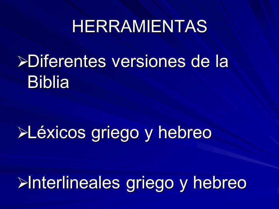 HERRAMIENTAS Diferentes versiones de la Biblia Diferentes versiones de la Biblia Léxicos griego y hebreo Léxicos griego y hebreo Interlineales griego