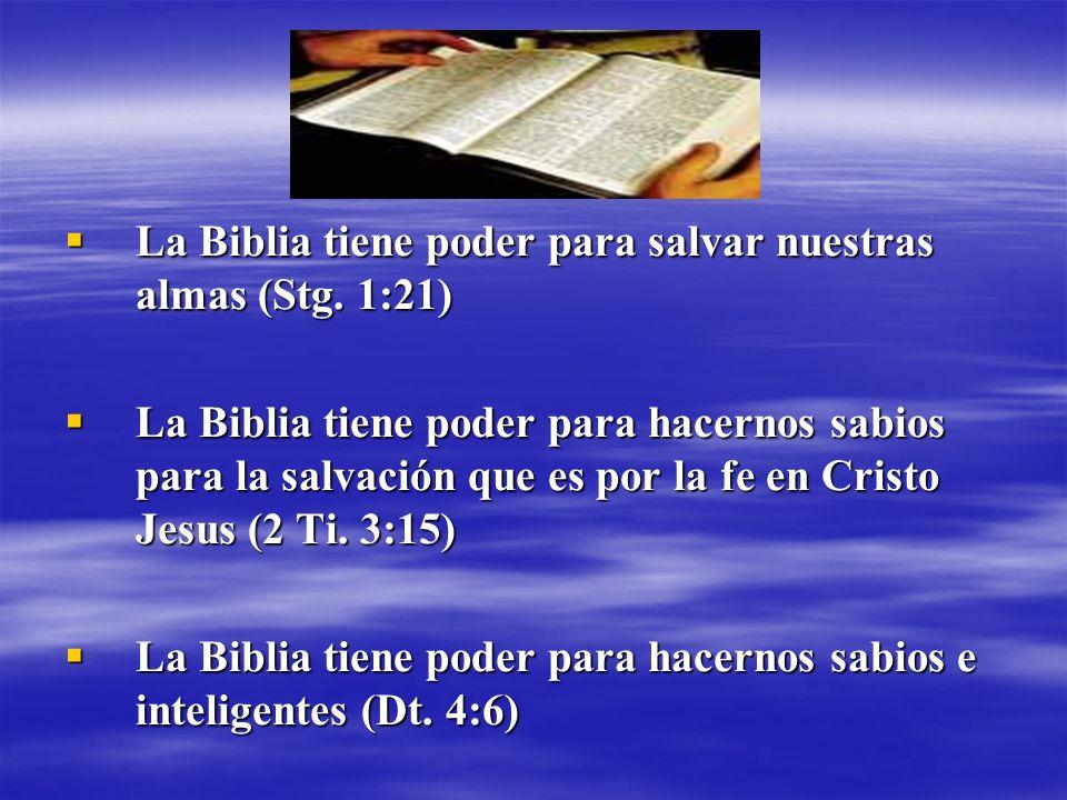 La Biblia tiene poder para salvar nuestras almas (Stg. 1:21) La Biblia tiene poder para salvar nuestras almas (Stg. 1:21) La Biblia tiene poder para h