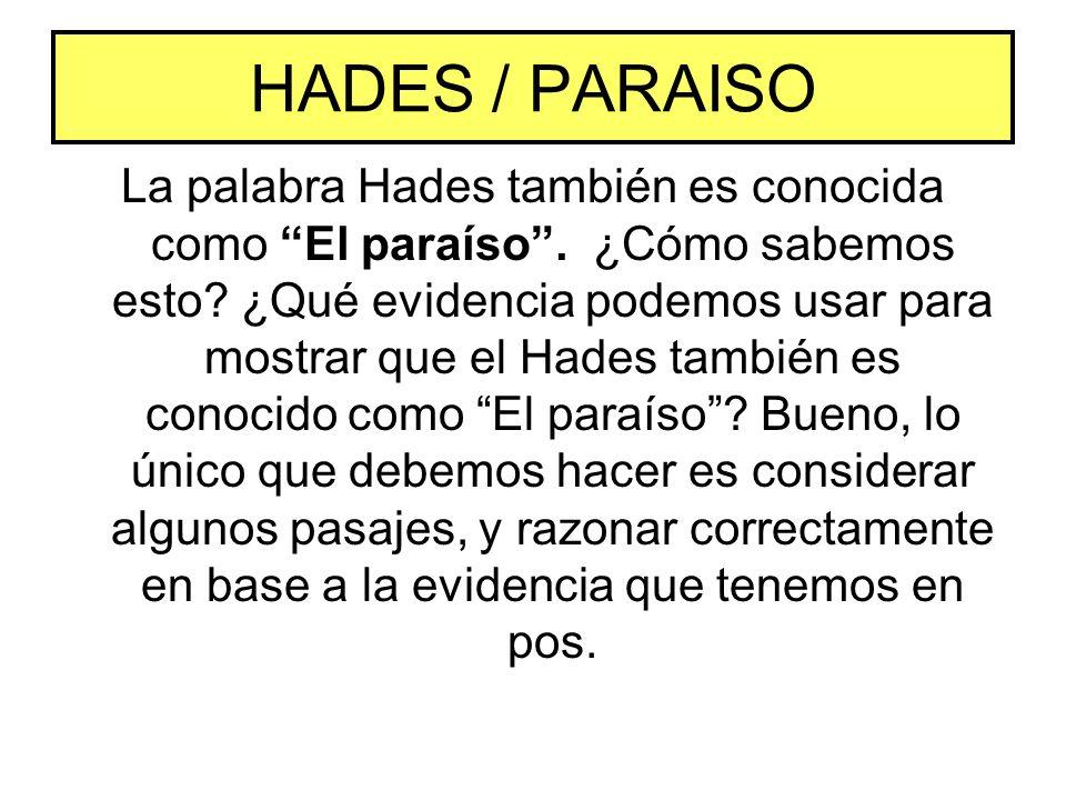HADES / PARAISO La palabra Hades también es conocida como El paraíso. ¿Cómo sabemos esto? ¿Qué evidencia podemos usar para mostrar que el Hades tambié