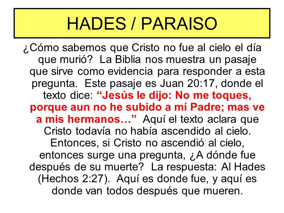 HADES / PARAISO ¿Cómo sabemos que Cristo no fue al cielo el día que murió? La Biblia nos muestra un pasaje que sirve como evidencia para responder a e