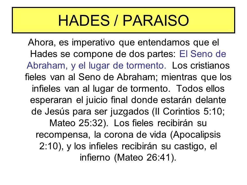 HADES / PARAISO Ahora, es imperativo que entendamos que el Hades se compone de dos partes: El Seno de Abraham, y el lugar de tormento. Los cristianos