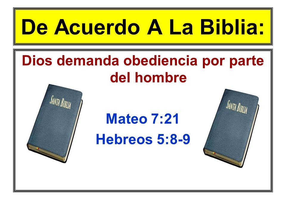 De Acuerdo A La Biblia: Dios demanda obediencia por parte del hombre Mateo 7:21 Hebreos 5:8-9