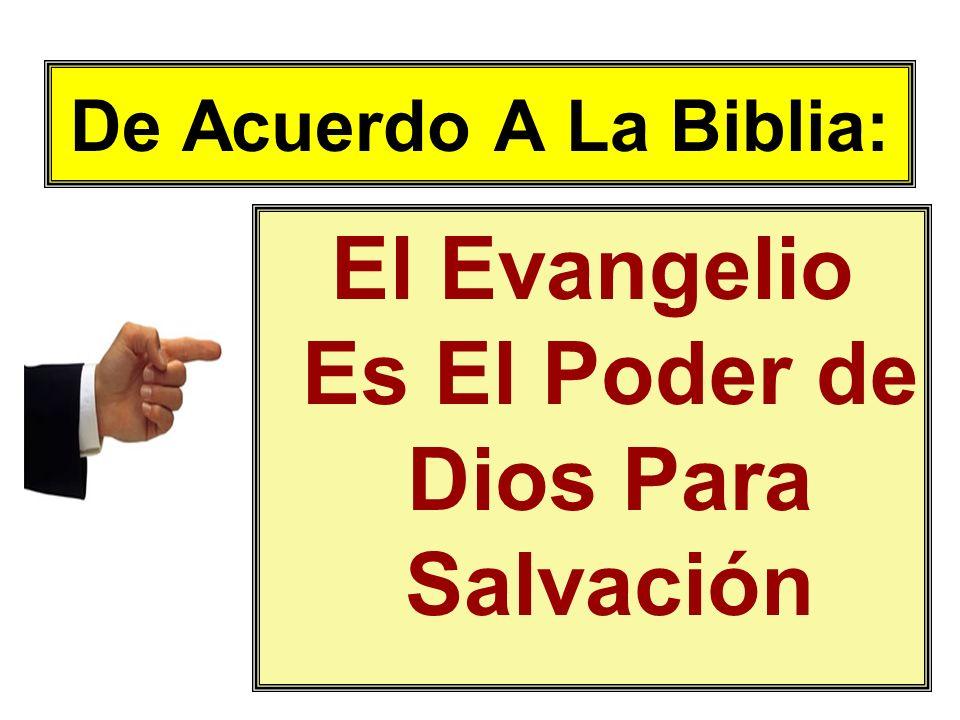 De Acuerdo A La Biblia: El Evangelio Es El Poder de Dios Para Salvación