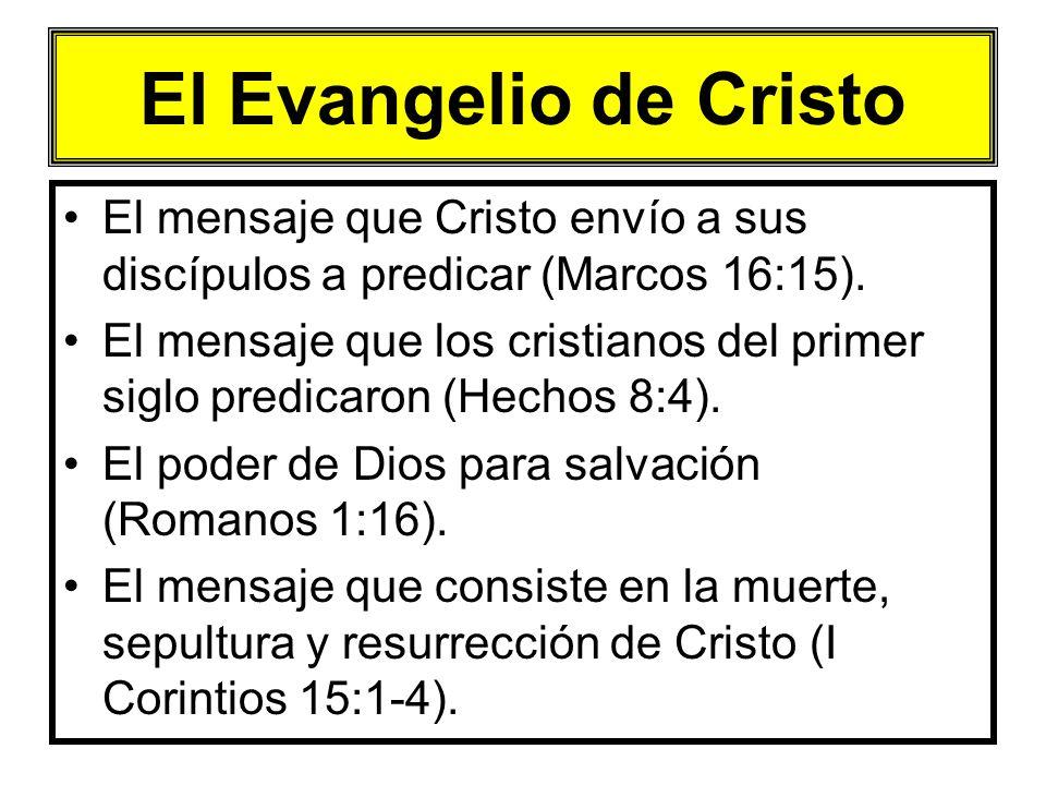 El Evangelio de Cristo El mensaje que Cristo envío a sus discípulos a predicar (Marcos 16:15). El mensaje que los cristianos del primer siglo predicar