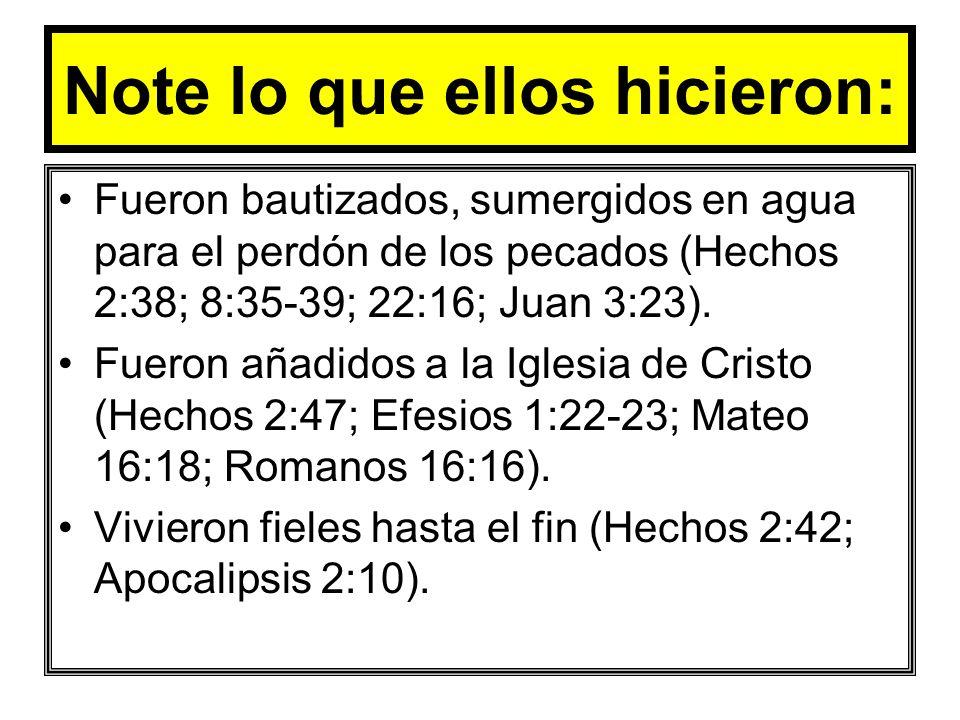 Note lo que ellos hicieron: Fueron bautizados, sumergidos en agua para el perdón de los pecados (Hechos 2:38; 8:35-39; 22:16; Juan 3:23). Fueron añadi