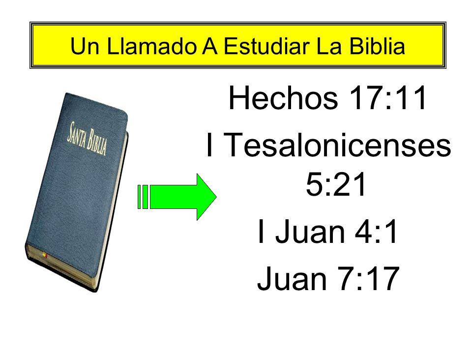 Hechos 17:11 I Tesalonicenses 5:21 I Juan 4:1 Juan 7:17 Un Llamado A Estudiar La Biblia