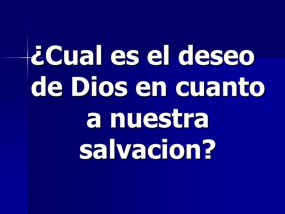 ¿Cual es el deseo de Dios en cuanto a nuestra salvacion?