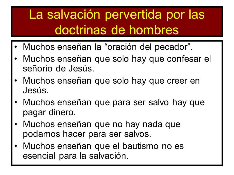 La salvación pervertida por las doctrinas de hombres Muchos enseñan la oración del pecador. Muchos enseñan que solo hay que confesar el señorío de Jes
