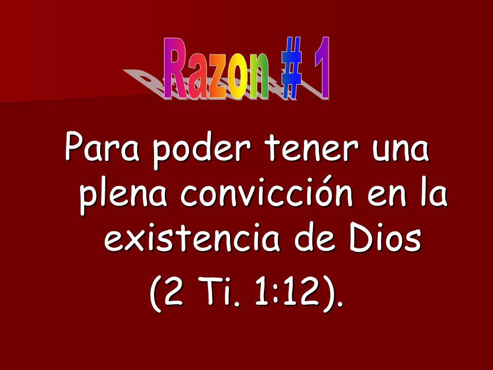 Para poder tener una plena convicción en la existencia de Dios (2 Ti. 1:12).