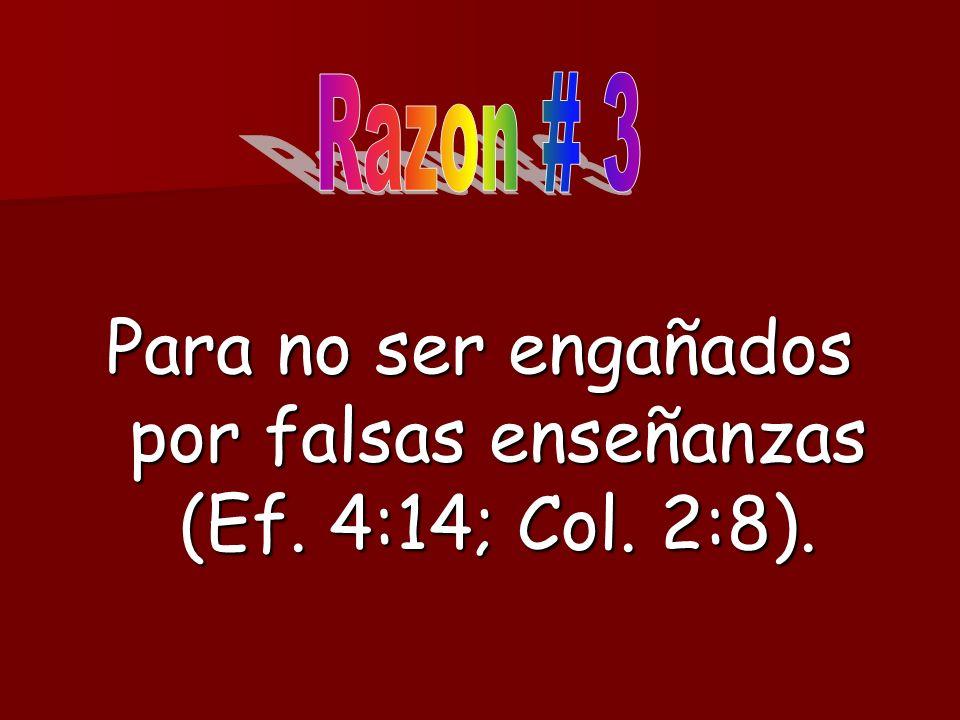 Para no ser engañados por falsas enseñanzas (Ef. 4:14; Col. 2:8).