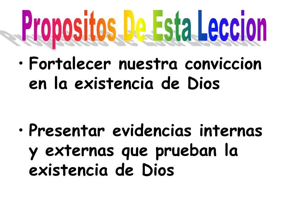 Fortalecer nuestra conviccion en la existencia de Dios Presentar evidencias internas y externas que prueban la existencia de Dios