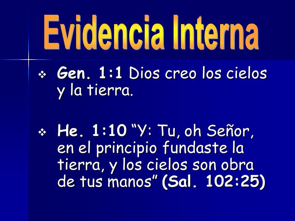 Gen. 1:1 Dios creo los cielos y la tierra. Gen. 1:1 Dios creo los cielos y la tierra. He. 1:10 Y: Tu, oh Señor, en el principio fundaste la tierra, y