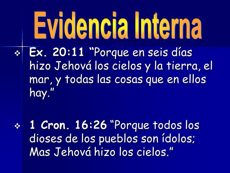 Ex. 20:11 Porque en seis días hizo Jehová los cielos y la tierra, el mar, y todas las cosas que en ellos hay. Ex. 20:11 Porque en seis días hizo Jehov