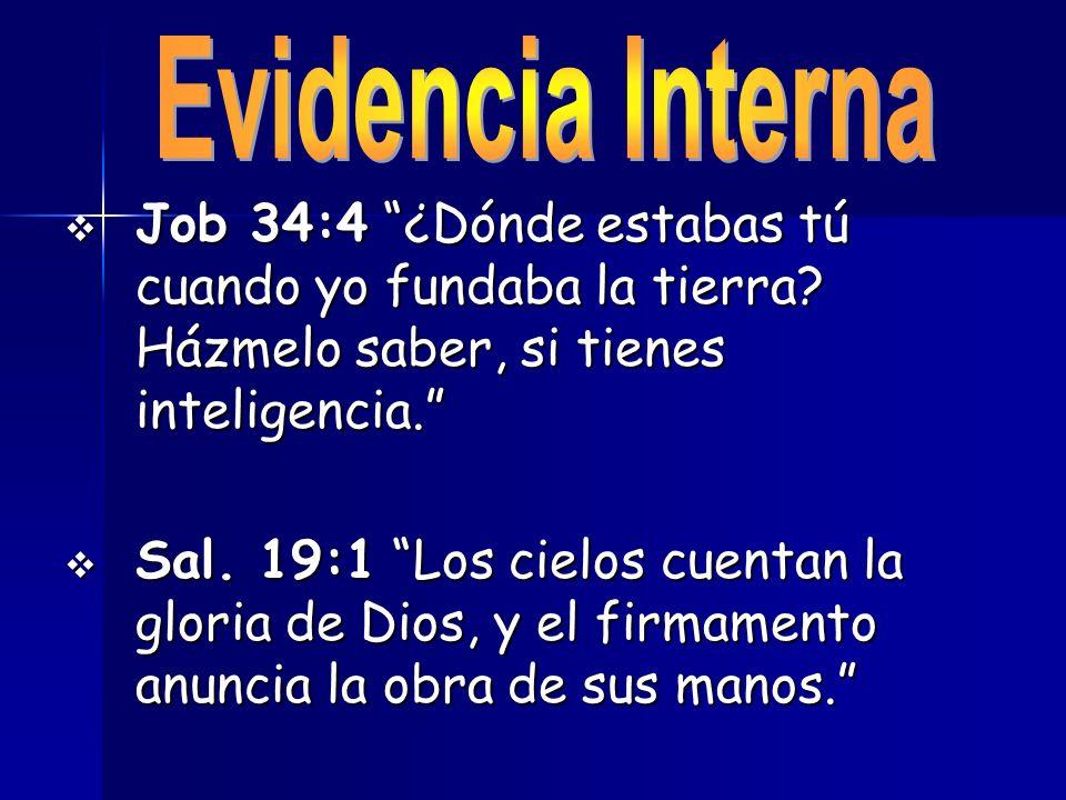 Job 34:4 ¿Dónde estabas tú cuando yo fundaba la tierra? Házmelo saber, si tienes inteligencia. Job 34:4 ¿Dónde estabas tú cuando yo fundaba la tierra?