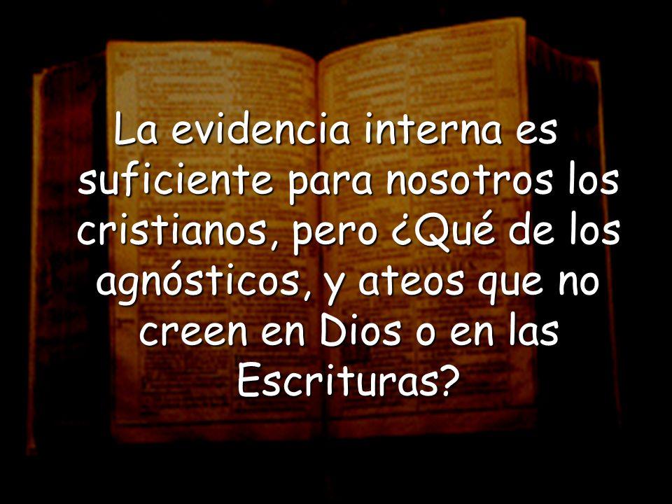 La evidencia interna es suficiente para nosotros los cristianos, pero ¿Qué de los agnósticos, y ateos que no creen en Dios o en las Escrituras?