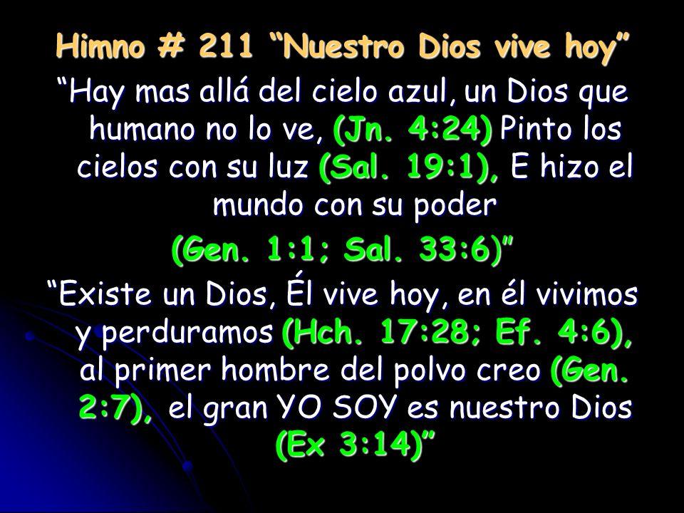 Himno # 211 Nuestro Dios vive hoy Hay mas allá del cielo azul, un Dios que humano no lo ve, (Jn. 4:24) Pinto los cielos con su luz (Sal. 19:1), E hizo