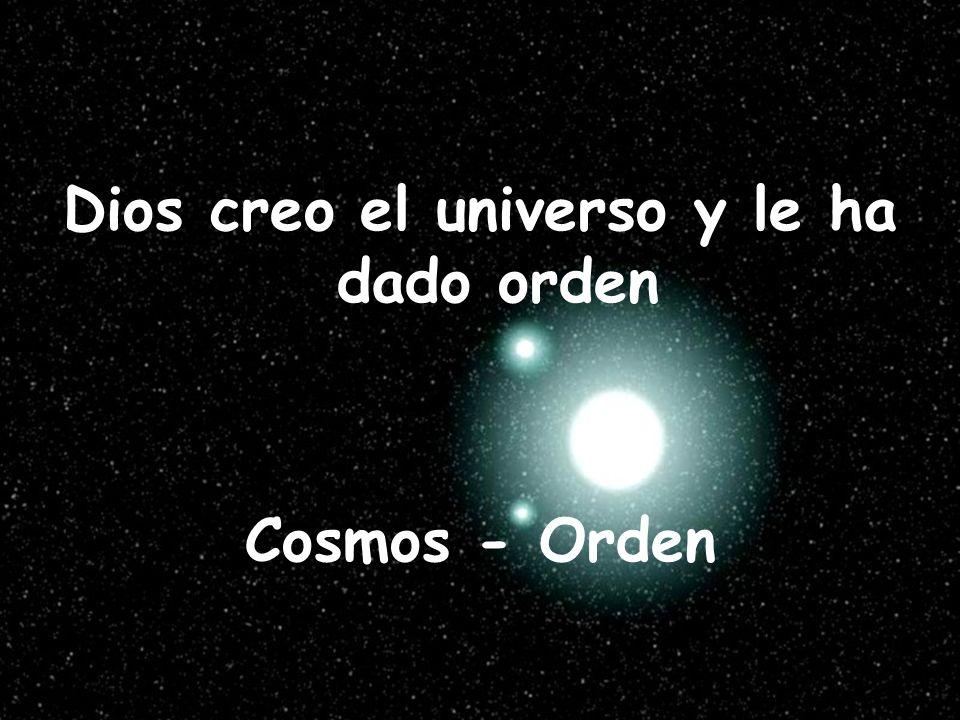 Dios creo el universo y le ha dado orden Cosmos - Orden