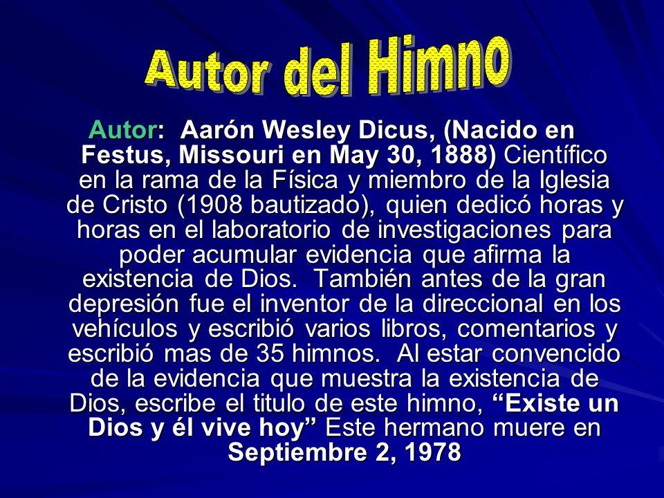 Autor: Aarón Wesley Dicus, (Nacido en Festus, Missouri en May 30, 1888) Científico en la rama de la Física y miembro de la Iglesia de Cristo (1908 bau