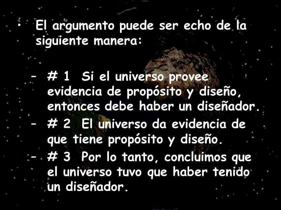 El argumento puede ser echo de la siguiente manera: –# 1 Si el universo provee evidencia de propósito y diseño, entonces debe haber un diseñador. –# 2