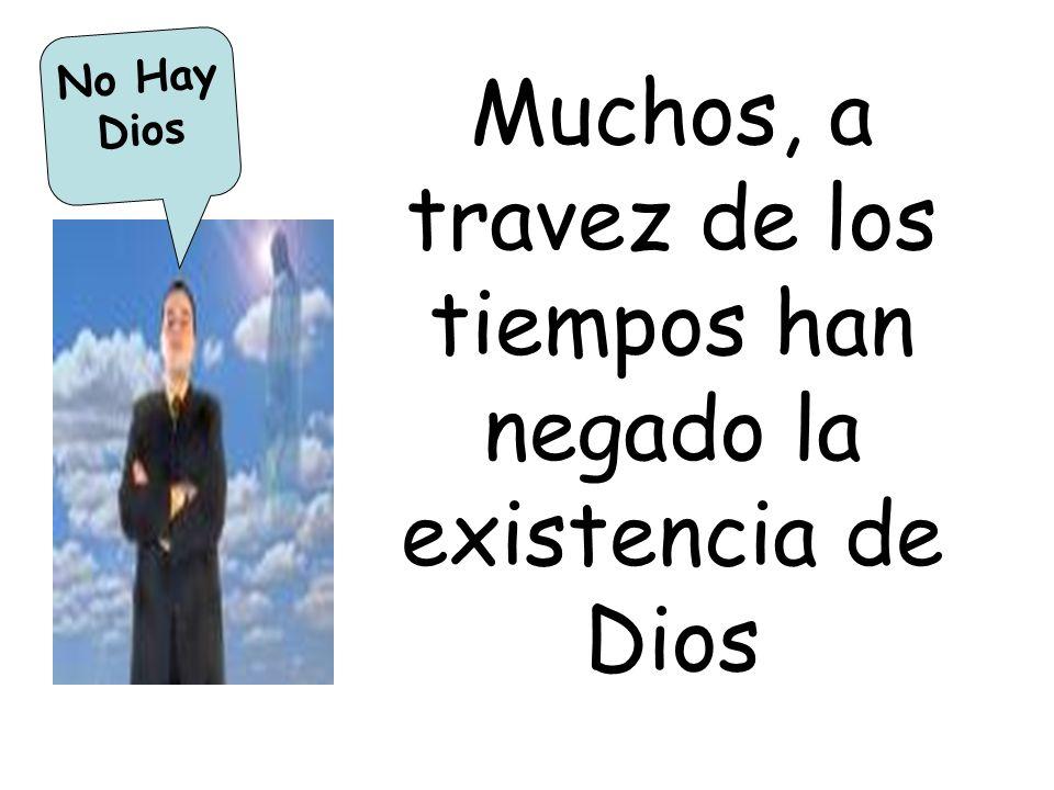 Muchos, a travez de los tiempos han negado la existencia de Dios No Hay Dios
