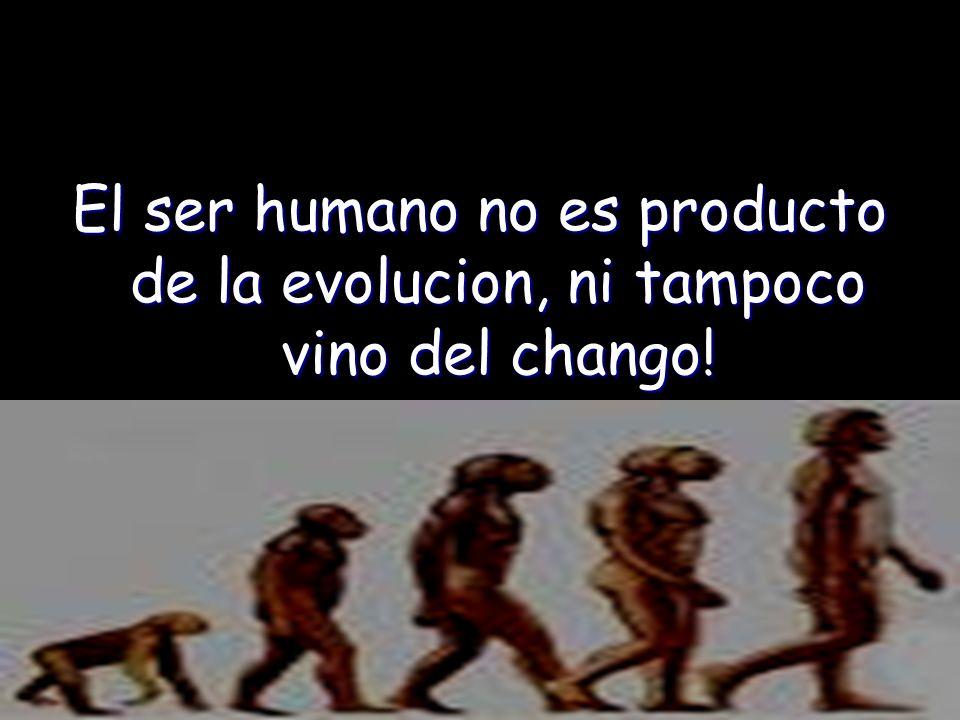 El ser humano no es producto de la evolucion, ni tampoco vino del chango!