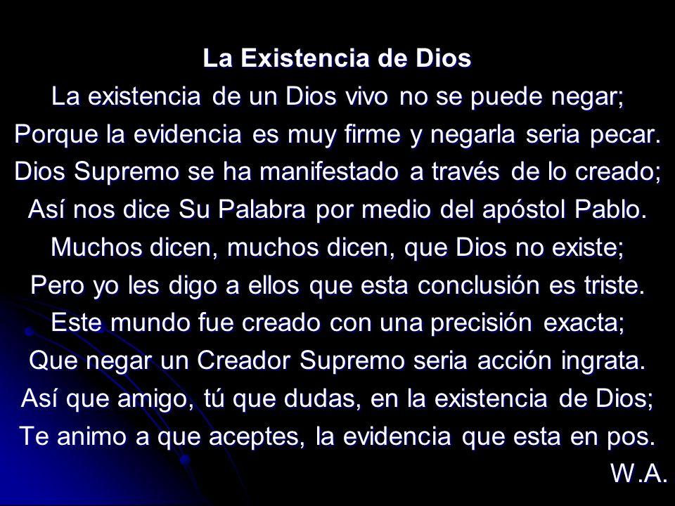 La Existencia de Dios La existencia de un Dios vivo no se puede negar; Porque la evidencia es muy firme y negarla seria pecar. Dios Supremo se ha mani
