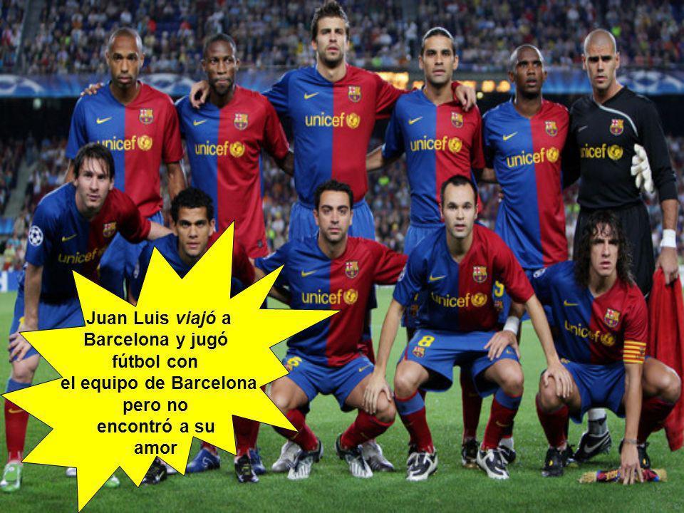 Juan Luis viajó a Barcelona y jugó fútbol con el equipo de Barcelona pero no encontró a su amor