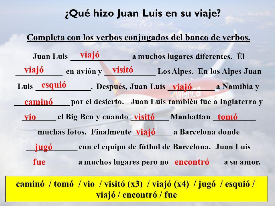 ¿Qué hizo Juan Luis en su viaje? Completa con los verbos conjugados del banco de verbos. Juan Luis ______________ a muchos lugares diferentes. Él ____